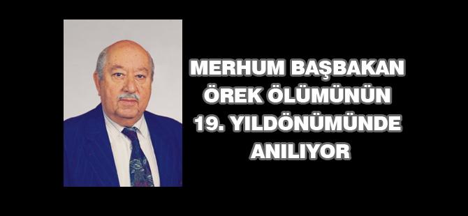 Merhum Başbakan Osman Örek, ölümünün 19. yıldönümünde törenle anılıyor.