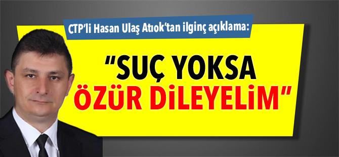 """CTP'li Hasan Ulaş Atıok: """"Suç yoksa özür dileyelim"""""""