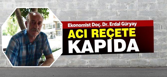 """Ekonomist Doç. Dr. Erdal Güryay: """"Acı reçete kapıda"""""""