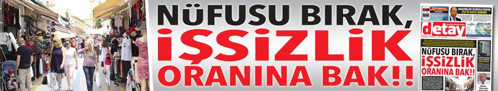NÜFUSU BIRAK,İŞSİZLİK ORANINA BAK!!