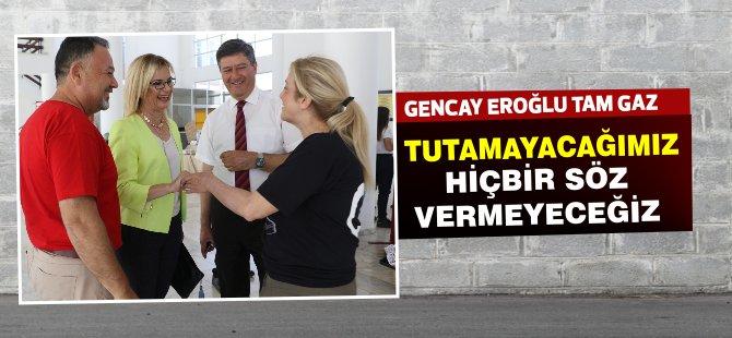 """Gencay Eroğlu: """"tutamayacağımız hiçbir sözü vermeyeceğiz"""""""