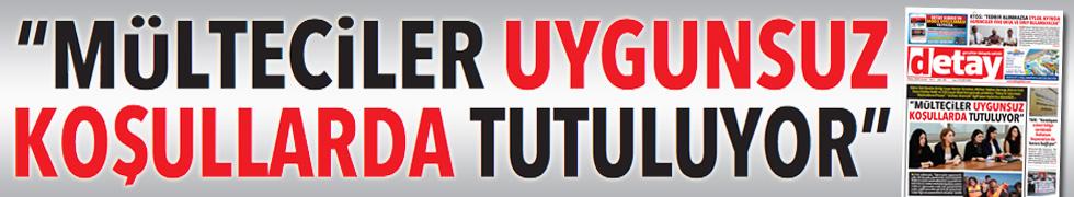 """""""MÜLTECİLER UYGUNSUZ KOŞULLARDA TUTULUYOR"""""""
