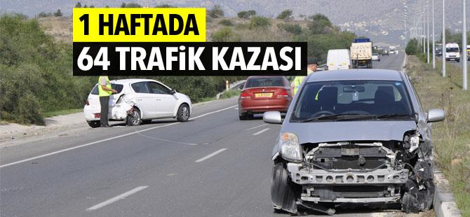 1 haftada toplam 64 adet trafik kazası meydana geldi