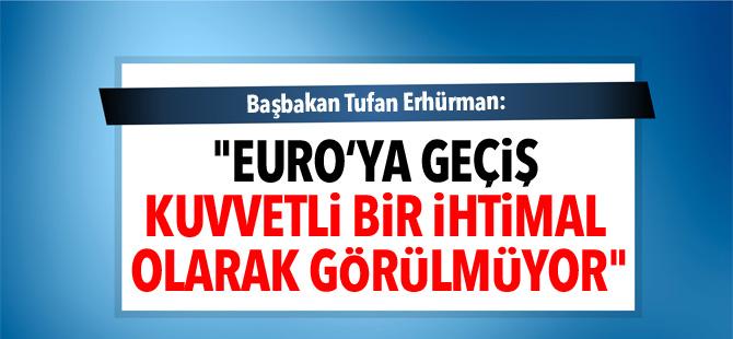 """Erhürman: """"Euro'ya geçiş kuvvetli bir ihtimal olarak görülmüyor"""""""