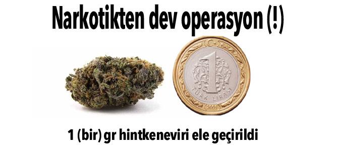 Narkotikten dev operasyon (!) 1 (bir) gr hintkeneviri ele geçirildi