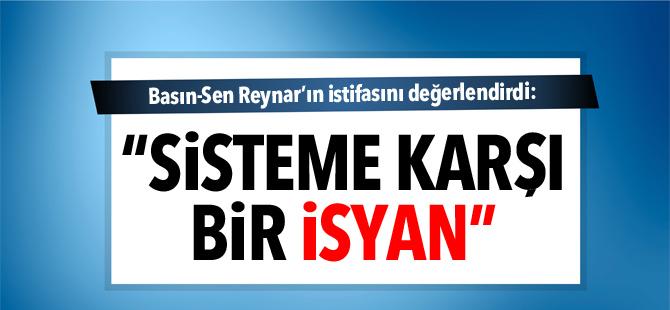 """Basın-Sen Reynar'ın istifasını değerlendirdi: """"Sisteme karşı bir isyan"""""""