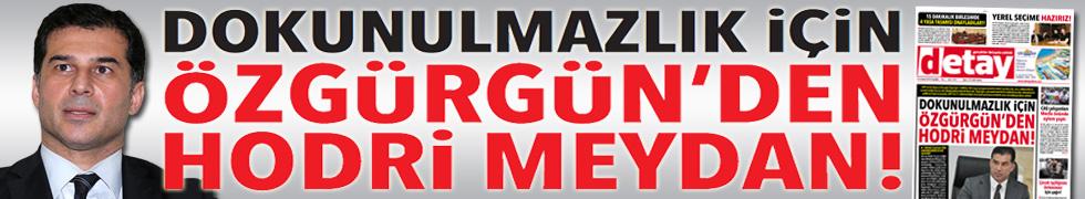 DOKUNULMAZLIK İÇİN ÖZGÜRGÜN'DEN HODRİ MEYDAN!