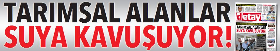 TARIMSAL ALANLAR SUYA KAVUŞUYOR!