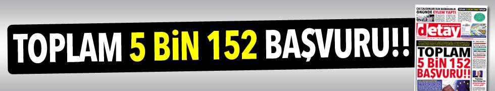 TOPLAM 5 BİN 152 BAŞVURU!!