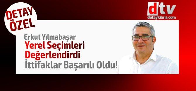 """Erkut Yılmabaşar yazdı...""""İttifak olan yerlerde başarı oldu!"""""""