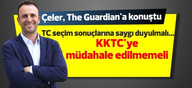"""Çeler, The Guardian'a konuştu: """"TC seçim sonuçlarına saygı duyulmalı... KKTC'ye müdahale edilmemeli"""""""