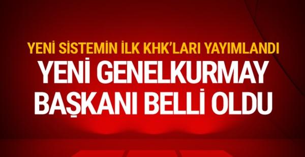 Türkiye'de yeni Genel Kurmay Başkanı KHK ile atandı