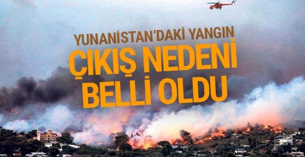 Yunanistan'daki yangının çıkış nedeni belli oldu!