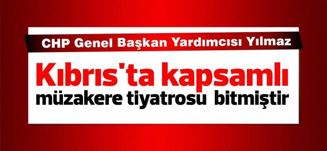 """CHP Genel Başkan Yardımcısı Yılmaz: """"Kıbrıs'ta kapsamlı müzakere tiyatrosu bitmiştir"""""""