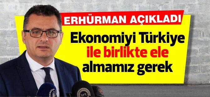 Ekonomiyi Türkiye ile birlikte ele almamız gerek