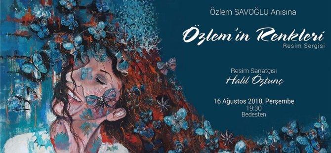 """Özlem Savoğlu anısına """"Özlem'in Renkleri"""" sergisi açılıyor"""