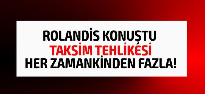 """Rolandis: """"Kıbrıs'ın nihai taksim tehlikesi her zamankinden daha görünür"""""""