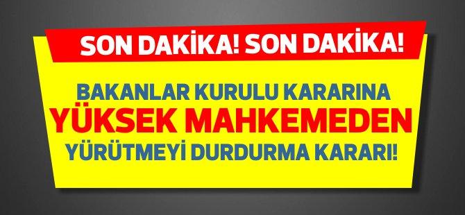 Son Dakika: Yüksek Mahkeme Bakanlar Kurulu kararına ara emri verdi!