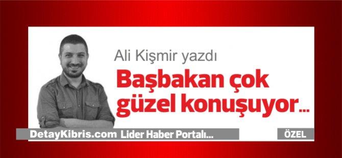 Ali Kişmir yazdı; Başbakan çok güzel konuşuyor