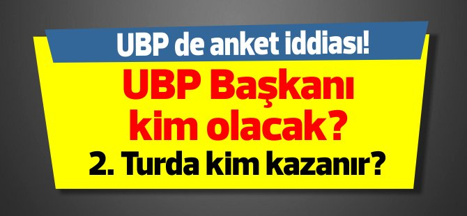 UBP Başkanı kim olacak? Bu anket çok konuşulacak?