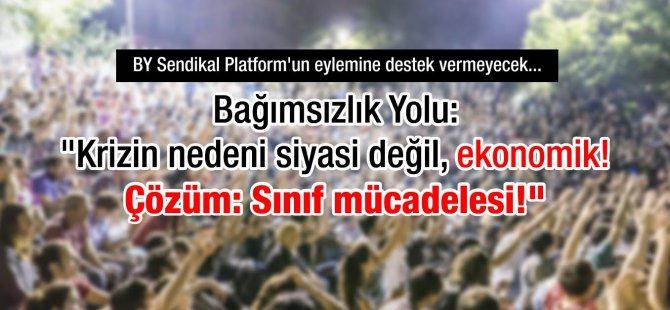 Çare Sınıf Mücadelesi: Bağımsızlık Yolu Sendikal Platform'un Eylemine Destek Vermeyecek!