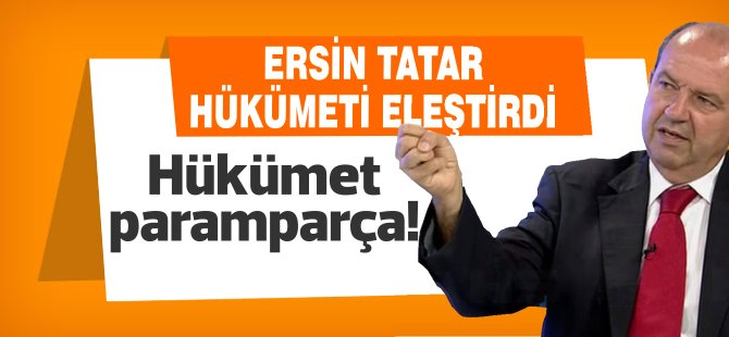 Tatar: Hükümet paramparça!