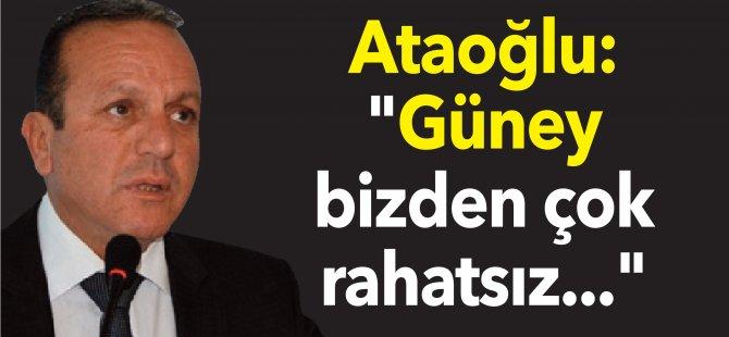 """Ataoğlu: """"Güney bizden çok rahatsız..."""""""