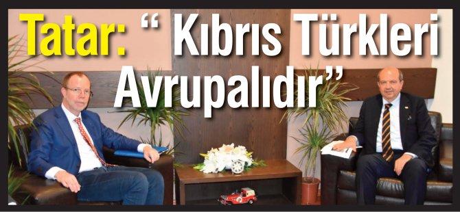 """Tatar: """" Kıbrıs Türkleri  Avrupalıdır"""""""