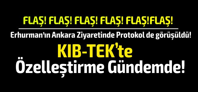 Erhurman Ankara'da, KIB-TEK'te özelleştirme gündemde! Hüdaoğlu'nun görevden alındığı iddia ediliyor...