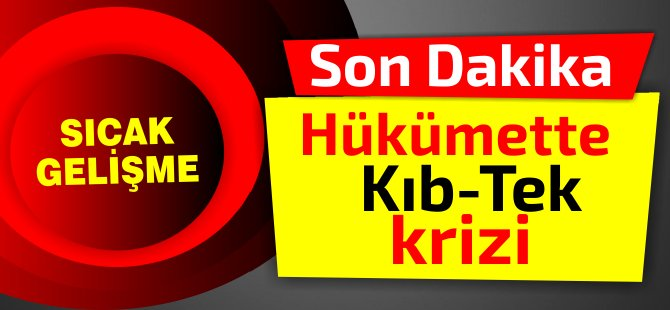 Hükümette Kıb-Tek krizi!