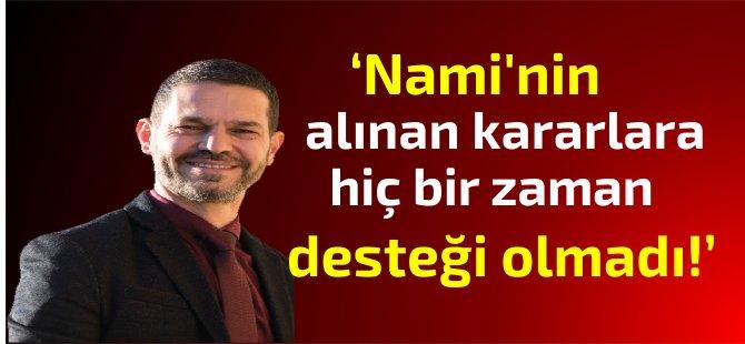 """Kıb-TEK YK Üyesi Ercan Hoşkara: """"Nami'nin alınan kararlara hiç bir zaman desteği olmadı!"""""""