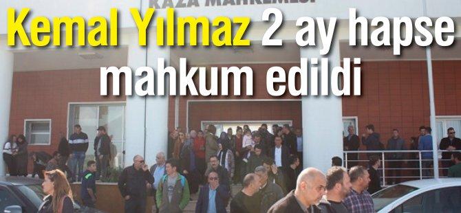 Kemal Yılmaz 2 ay hapse mahkum edildi