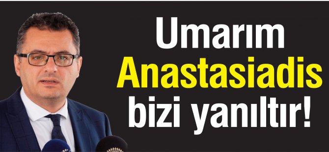 Umarım Anastasiadis bizi yanıltır!