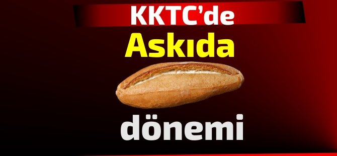 KKTC'de; 'askıda ekmek' dönemi !