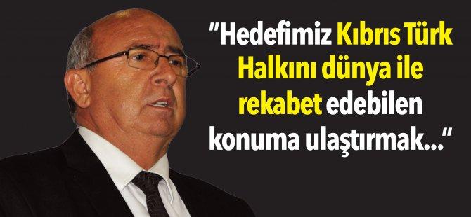 """""""Hedefimiz Kıbrıs Türk Halkını dünya ile rekabet edebilen  konuma ulaştırmak..."""""""