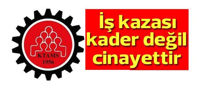 KTAMS: İş kazası kader değil cinayettir!