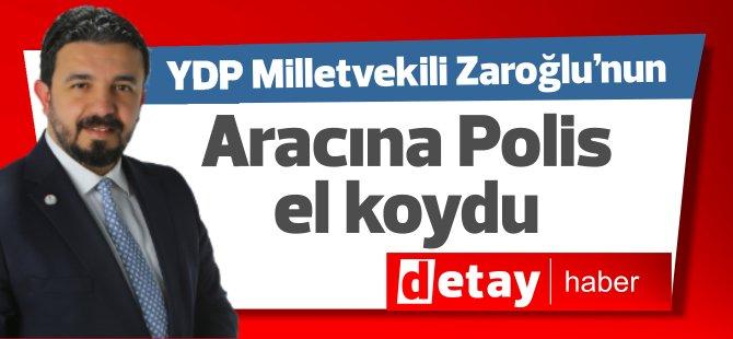 Polis ekipleri, Yeniden Doğuş Partisi (YDP) Milletvekili Bertan Zaroğlu'nun aracına el koydu (VİDEO)