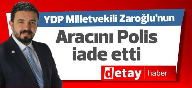 YDP Vekili Zaroğlu'nun aracını Polis iade etti!
