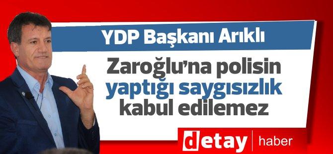 Arıklı:Bugün MilletvekilimizBertan Zaroğlu'na polisin yaptığı saygısızlık kabul edilemez....