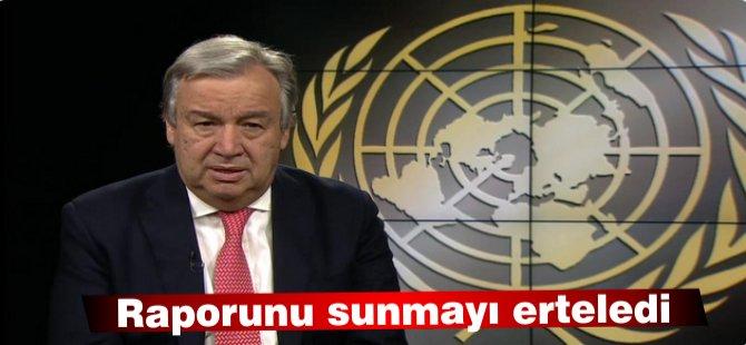 Guterres, raporunu Güvenlik Konseyi'ne sunmayı erteledi