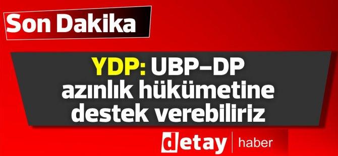 YDP: UBP-DP azınlık hükümetine destek verebiliriz