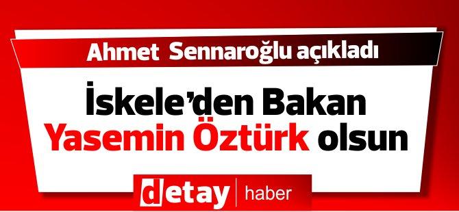 Ahmet Sennaroğlu İskele'den Bakan Yasemin Öztürk olsun
