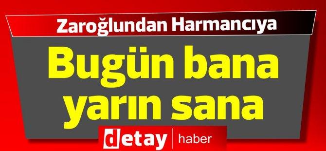 """Zaroğlu'ndan Harmancı'ya: """"Bugün bana yarın sana Mehmet"""""""