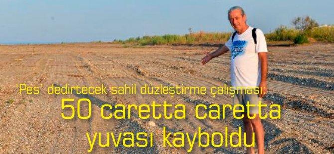 'Pes' dedirtecek sahil düzleştirme çalışması: 50 caretta caretta yuvası kayboldu