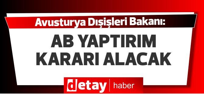 Avusturya Dışişleri Bakanı: AB, bugün Türkiye'ye yaptırım kararı alacak