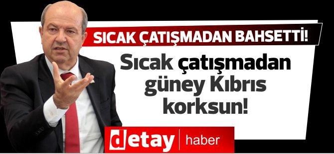 Başbakan Tatar:Sıcak çatışmadan en fazla Güney Kıbrıs korksun