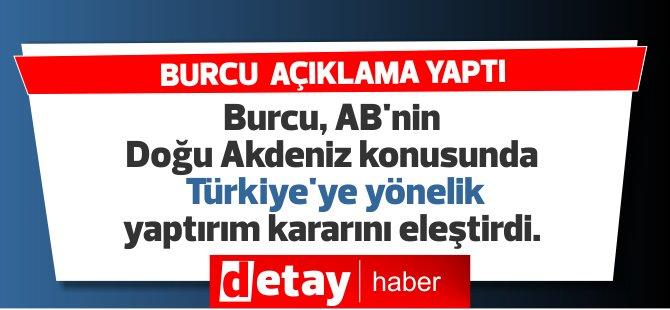 Cumhurbaşkanlığı Sözcüsü Burcu, AB'nin Doğu Akdeniz konusunda Türkiye'ye yönelik yaptırım kararını eleştirdi.