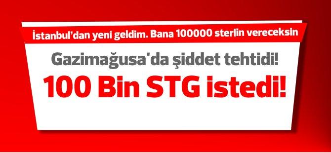 Gazimağusa'da şiddet tehtidi! 100 Bin STG istedi!