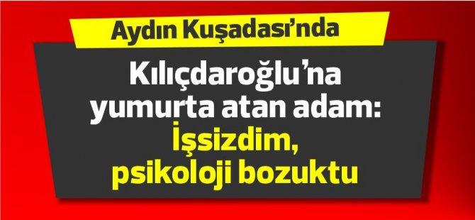 Kılıçdaroğlu'na yumurta atan adam: İşsizdim, psikolojim bozuktu