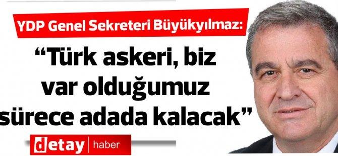 """YDP Genel Sekreteri Büyükyılmaz: """"Türk askeri, biz var olduğumuz sürece adada kalacak"""""""